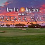 "Hawaii Food & Wine Festival Presents ""Malama Maui"""